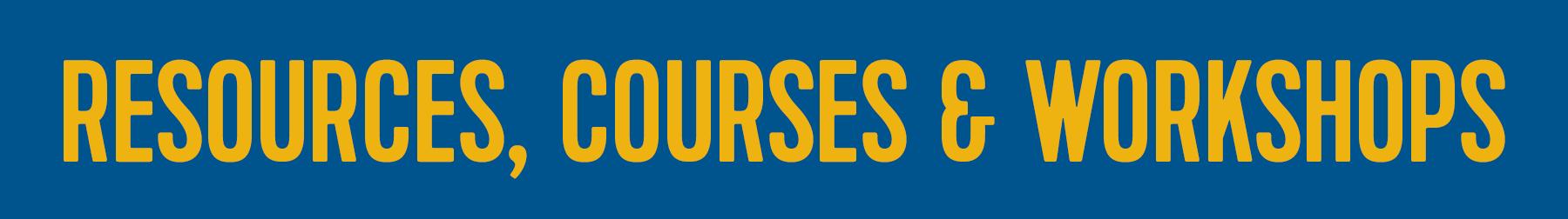 Resources Courses Workshops